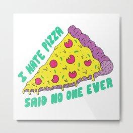 I Hate Pizza Said No One Ever Metal Print