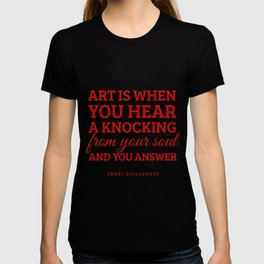 Art is when you hear a knocking from your soul - and you answer.  T-shirt