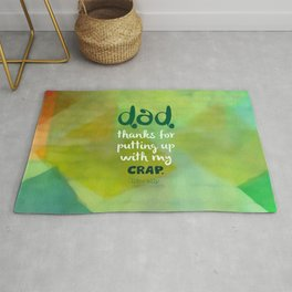 Dad, Thanks for Putting Up With My Crap Rug