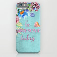 Be awesome today - Roses Flowers and Typography Slim Case iPhone 6s