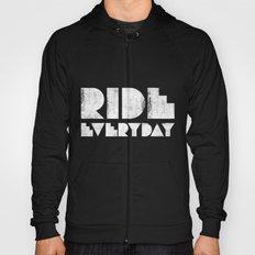 Ride Everyday  Hoody