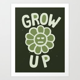 GROW THE F UP Art Print