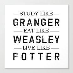 STUDY LIKE GRANGER, EAT LIKE WEASLEY, LIVE LIKE POTTER Canvas Print