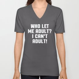 Who Let Me Adult Funny Quote Unisex V-Neck