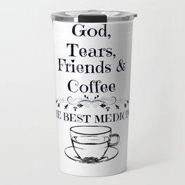 The Best Medicine - God, Tears, Friends & Coffee Travel Mug