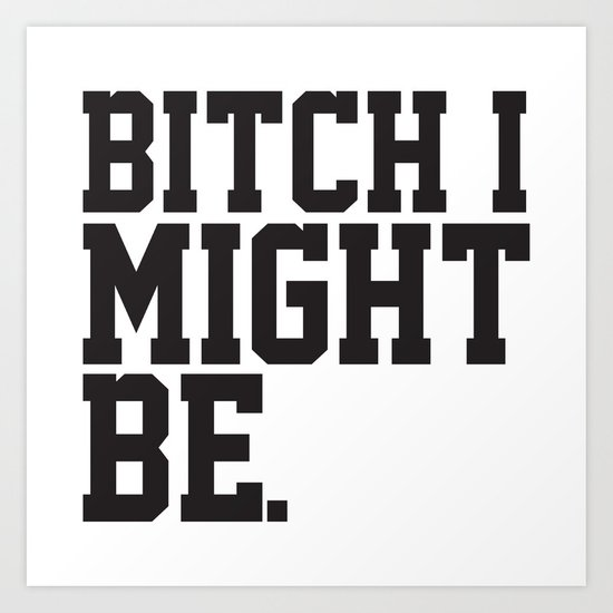 BitchIMightBe. Art Print