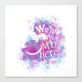 We're All Mad Here - Watercolor Splatter Canvas Print