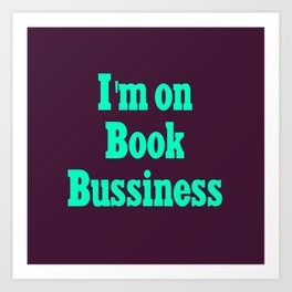 I'm on book bussiness Art Print