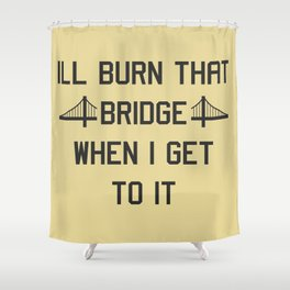 Burn that bridge Shower Curtain