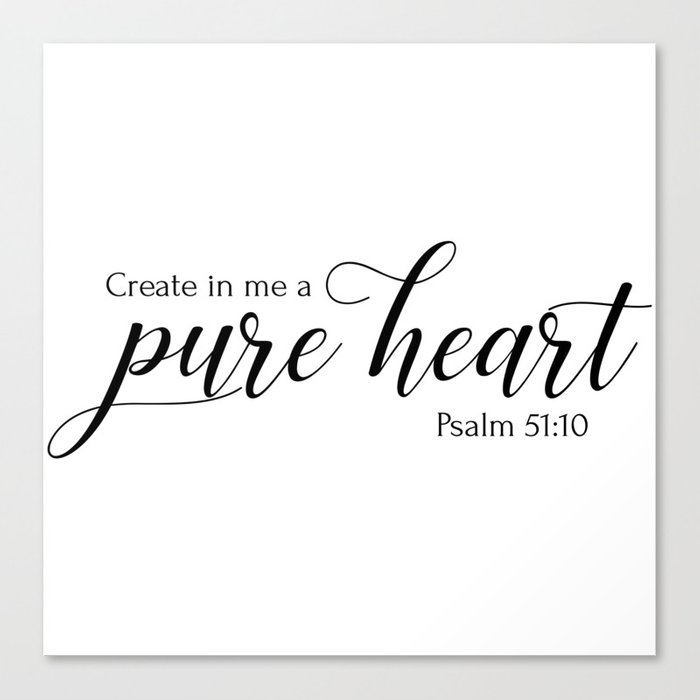 psalm 51 10 create in me a pure heart christian bible verse canvas