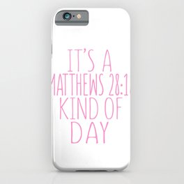 It's A Mathews 28:18 Kind Of Day iPhone Case
