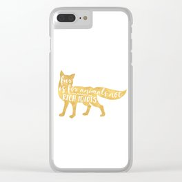 FUR IS FOR ANIMALS NOT RICH IDIOTS vegan fox quote Clear iPhone Case