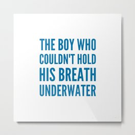 The boy who couldn't hold his breath underwater Metal Print