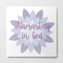 Namst'ay in bed Metal Print