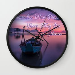 Remember What Peace There May Be in Silence Wall Clock