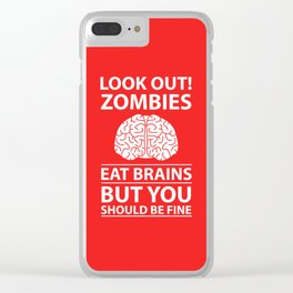 Look Out - Zombies Eat Brains Clear iPhone Case