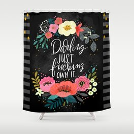 Swearapy Chic: Darling Just Fucking Own It Shower Curtain