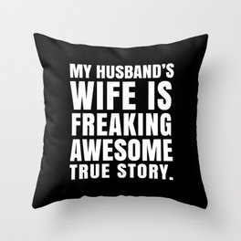 My Husband's Wife is Freaking Awesome (Black & White) Throw Pillow