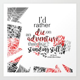 I'd rather die on an adventure than live standing still Art Print