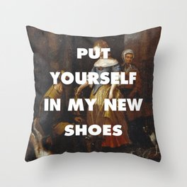 Put Yourself in My New Shoes Throw Pillow