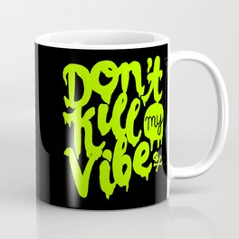 Don't Kill My Vibe Coffee Mug