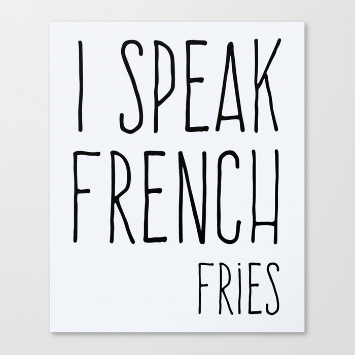 Speak French Fries Funny Quote Canvas Print