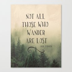 Not all those who wander are lost - JRR Tolkien  Canvas Print