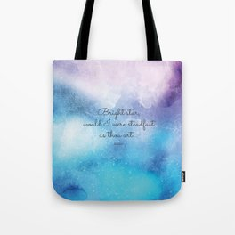 Bright star, would I were steadfast as thou art... Keats Tote Bag