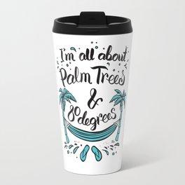 I'm all about Palm Trees & 80 degrees Travel Mug