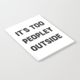 It's Too Peopley Outside. Notebook