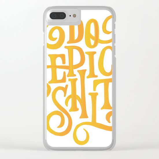 Do Epic Shit Quote Clear iPhone Case