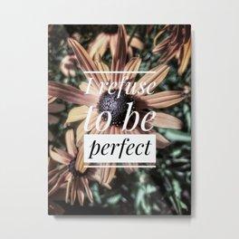 Refuse Perfection Metal Print