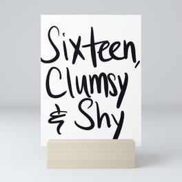 Sixteen, Clumsy and Shy Mini Art Print