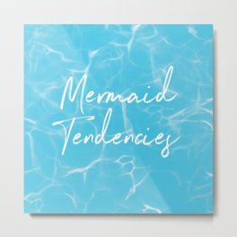 Mermaid Tendencies + Donation for Marine Conservation Metal Print