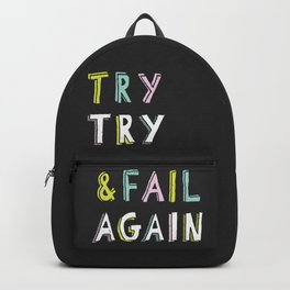 Try & Fail, Try Again Backpack