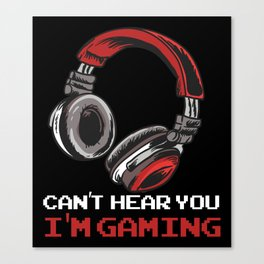 Can't Hear You I'm Gaming Canvas Print