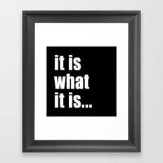 it is what it is (on black) Framed Art Print