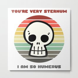 Sunset Skull / You're Very Sternum, I Am So Humerus Metal Print