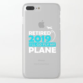 Retired 2019 I´ll go fly my plan Clear iPhone Case
