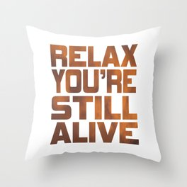 """Being grateful that your still live? Here is the right tee for you! """"Relax You're Still Alive"""" tee!  Throw Pillow"""