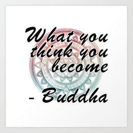 What you think you become  - Buddha Art Print