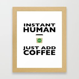 Instant Human - Just Add Coffee Framed Art Print