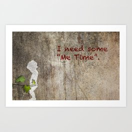 "I need some ""me time"" Art Print"