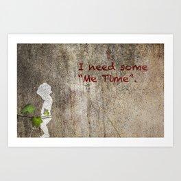 """I need some """"me time"""" Art Print"""