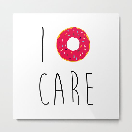 I Donut Care Funny Quote Metal Print