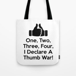 One, Two, Three, Four, I Declare A Thumb War! Tote Bag