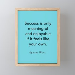 Michelle Obama Quote - Success is only meaningful and enjoyable Framed Mini Art Print