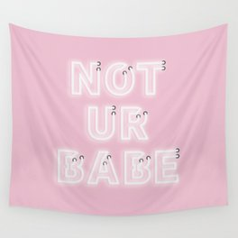 Not Ur Babe. Wall Tapestry