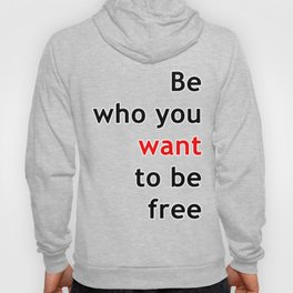Be who you want, want to be free Hoody