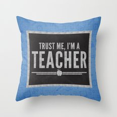 Trust Me Teacher Quote Throw Pillow